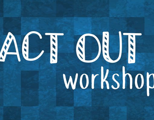 ACT OUT workshop